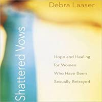 Shattered Vows: Hope and Healing for Women Who Have Been Sexually Betrayed