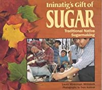 Ininatig's Gift of Sugar: Traditional Native Sugarmaking (We Are Still Here: Native Americans Today)