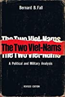 The Two Viet-Nams: A Political and Military Analysis (Revised Edition)