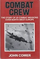 Combat Crew: The Story Of 25 Missions Over North West Europe