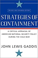 Strategies of Containment: A Critical Appraisal of American National Security Policy During the Cold War