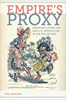 Empire's Proxy: American Literature and U.S. Imperialism in the Philippines