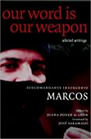 Our Word Is Our Weapon: Selected Writings of Subcomandante Insurgente Marcos
