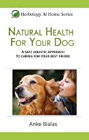 Natural Health for Your Dog: Treating the Top 5 Health Issues with Herbs