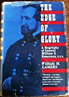 The Edge of Glory: a biography of General William S. Rosecrans, USA