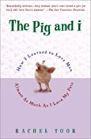 The Pig and I: How I Learned to Love Men (Almost) as Much as I Love My Pets