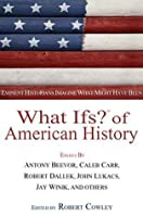 What Ifs? of American History: Eminent Historians Imagine What Might Have Been