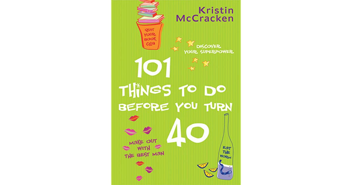 101 things to do before you turn 40 by kristin mccracken for To do before 40