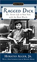 Ragged Dick: Or, Street Life in New York with the Boot Blacks