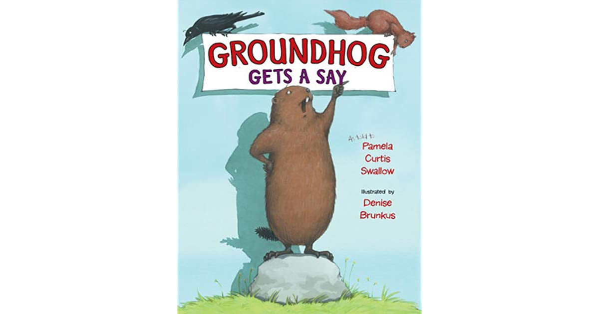 Groundhog Gets a Say by Pamela Curtis Swallow — Reviews ...