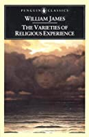 The Varieties of Religious Experience: A Study in Human Nature