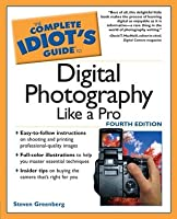 The Complete Idiot's Guide to Digital Photography Like A Pro