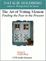The Art of Writing Memior: Finding the Past in the Present