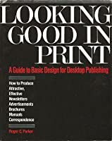 Looking Good in Print: A Guide to Basic Design for Desktop Publishing