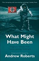 What Might Have Been?: Leading Historians on Twelve 'What Ifs' of History: Imaginary History from Twelve Leading Historians (Phoenix Paperback Series)