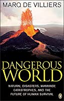Dangerous World: Natural Disasters, Manmade Catastrophes, and the Future of Human Survival