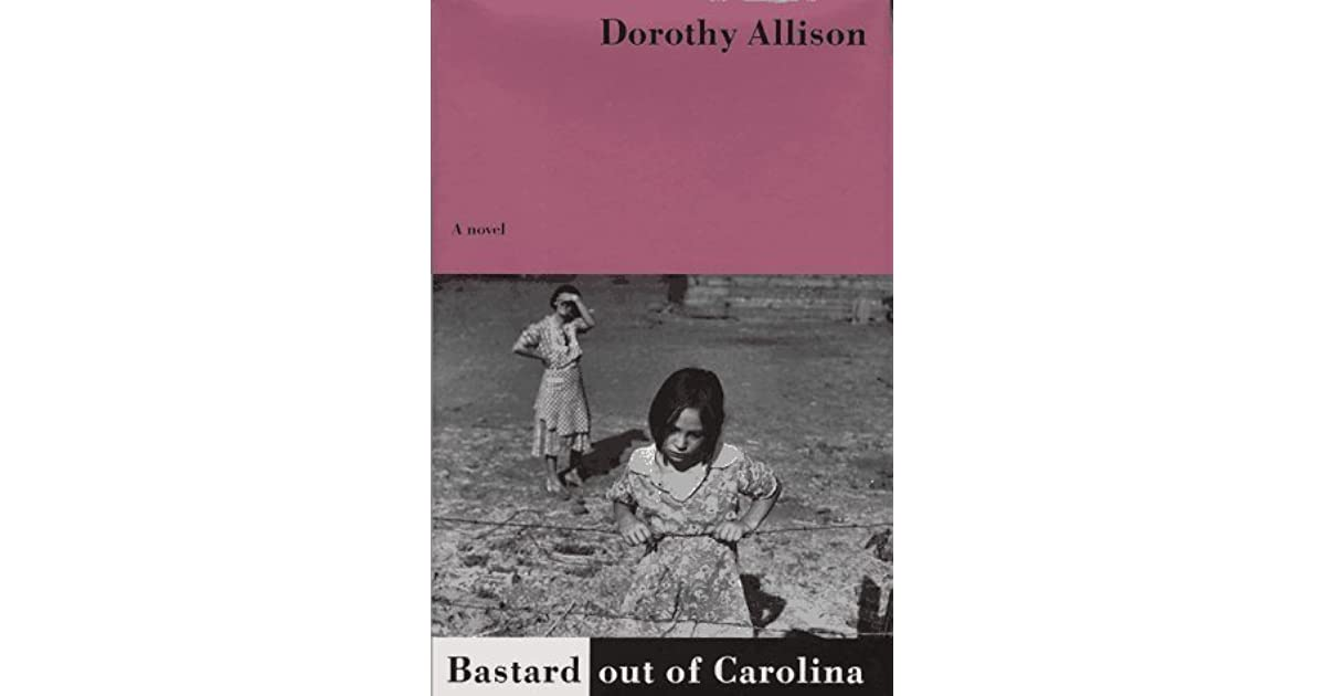 bastard out of carolina essay States that carolyn allison's first novel, `bastard out of north carolina,' has been reprinted five times for a total of 93,000 copies national book award finalist in 1992 allison's extensive reading/autographing tour.