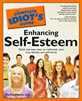 The Complete Idiot's Guide to Enhancing Self-Esteem: CIG to Enhancing Self-Esteem, The