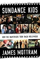 Sundance Kids: How the Mavericks Took Back Hollywood