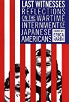 Last Witnesses: Reflections on the Wartime Internment of Japanese Americans