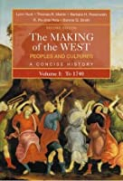 The Making of the West: Peoples and Cultures, a Concise History: Volume I: To 1740
