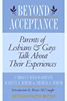 Beyond Acceptance: Parents of Lesbians and Gays Talk about Their Experiences