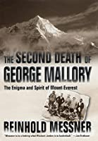 The Second Death of George Mallory: The Enigma and Spirit of Mount Everest