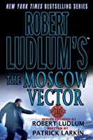 Robert Ludlum's The Moscow Vector (Covert-One, #6)
