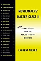 Moviemakers' Master Class II: More Private Lessons from the World's Foremost Directors