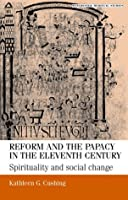 Reform and the Papacy in the Eleventh Century: Spirituality and Social Change