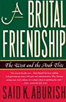 A Brutal Friendship: The West and the Arab Elite