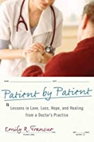 Patient by Patient: Lessons in Love, Loss, Hope, and Healing from a Doctor's Practice