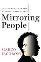 Mirroring People: The New Science of How We Connect with Others