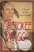The Cherokee Dragon: A Novel of the Real People