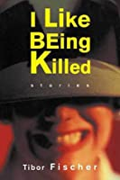 I Like Being Killed: Stories