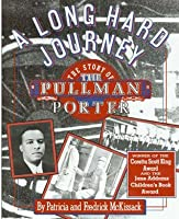 A Long Hard Journey: The Story of the Pullman Porter