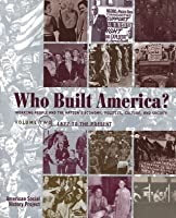 Who Built America?:  Volume Two: From 1877 To Present (Who Built America)