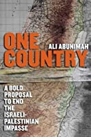 One Country: A Bold Proposal to End the Israeli-Palestinian Impasse