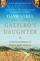 Galileo's Daughter: A Historical Memoir of Science, Faith, and Love