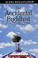 The Accidental Buddhist: Mindfulness, Enlightenment and Sitting Still
