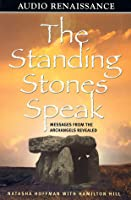 The Standing Stones Speak: Messages from the Archangels Revealed