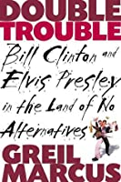 Double Trouble: Bill Clinton and Elvis Presley in the Land of No Alternatives