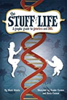 The Stuff of Life: A Graphic Guide to Genetics and DNA