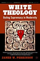 White Theology: Outing Supremacy in Modernity