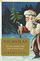 Nicholas: The Epic Journey from Saint to Santa Claus