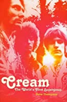 Cream: The World's First Supergroup