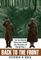 Back to the Front: An Accidental Historian Walks the Trenches of World War I