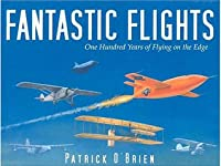 Fantastic Flights: One Hundred Years of Flying on the Edge