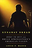 Runaway Dream: Born to Run and Bruce Springsteen's American Vision