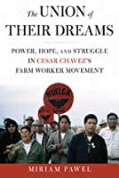 The Union of Their Dreams: Power, Hope, and Struggle in Cesar Chavez's Farm Worker Movement